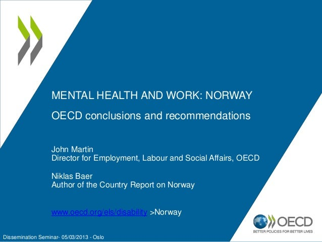 MENTAL HEALTH AND WORK: NORWAY OECD conclusions and recommendations John Martin Director for Employment, Labour and Social...