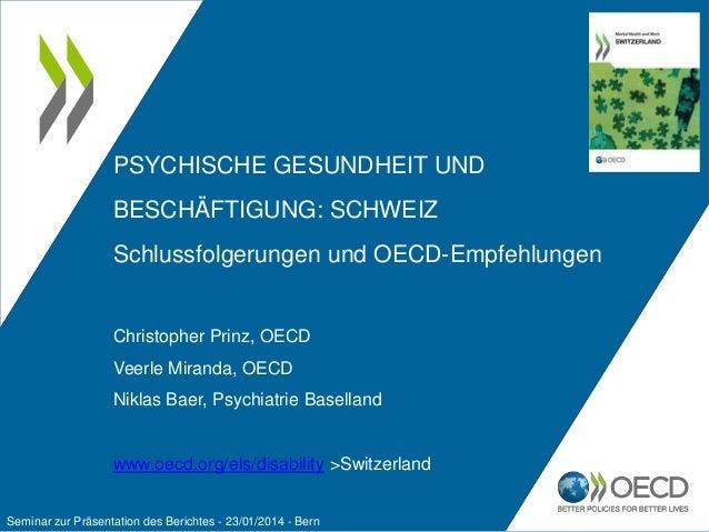 PSYCHISCHE GESUNDHEIT UND BESCHÄFTIGUNG: SCHWEIZ Schlussfolgerungen und OECD-Empfehlungen  Christopher Prinz, OECD Veerle ...