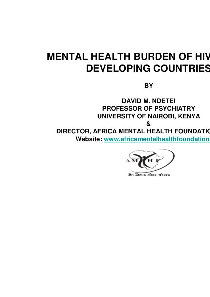 MENTAL HEALTH BURDEN OF HIV/AIDS IN      DEVELOPING COUNTRIES                        BY                   DAVID M. NDETEI ...