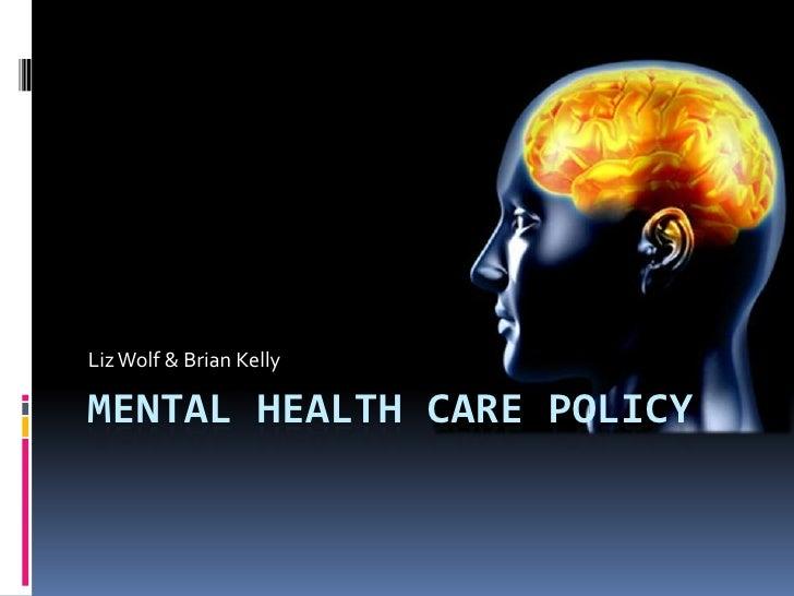 Mental Health Care Policy<br />Liz Wolf & Brian Kelly <br />