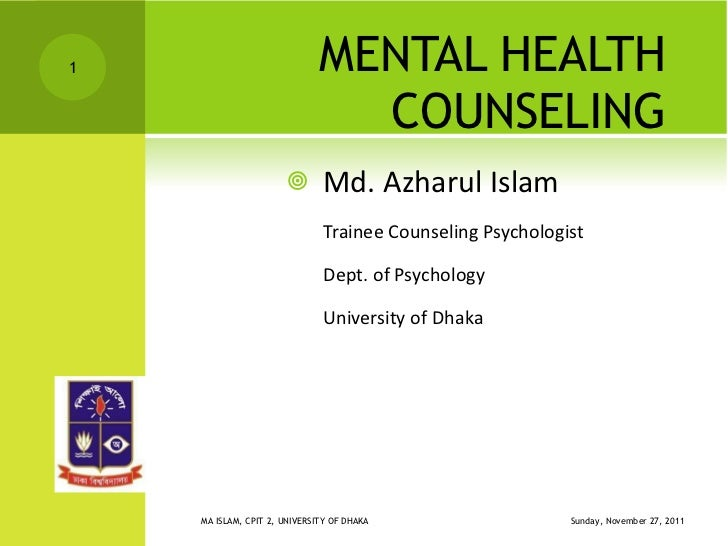 MENTAL HEALTH COUNSELING <ul><li>Md. Azharul Islam </li></ul><ul><li>Trainee Counseling Psychologist </li></ul><ul><li>Dep...