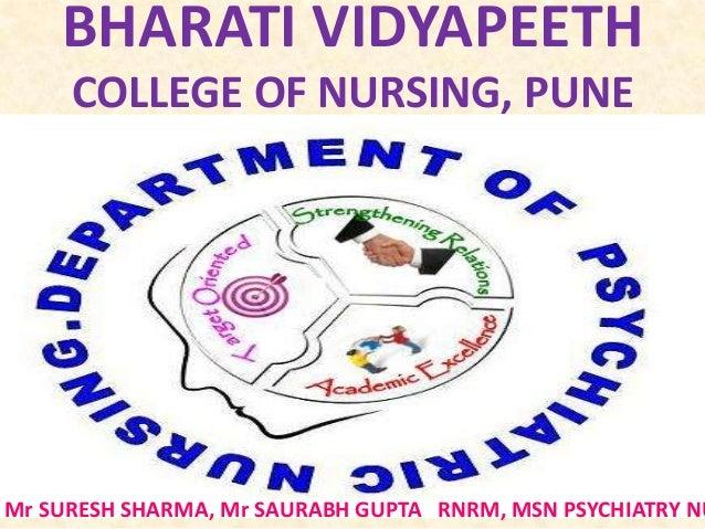 BHARATI VIDYAPEETH COLLEGE OF NURSING, PUNE Mr SURESH SHARMA, Mr SAURABH GUPTA RNRM, MSN PSYCHIATRY NU