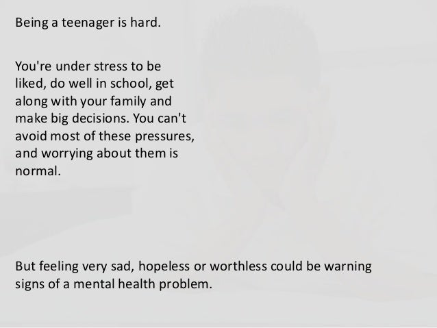 Being a teenager is hard.Youre under stress to beliked, do well in school, getalong with your family andmake big decisions...