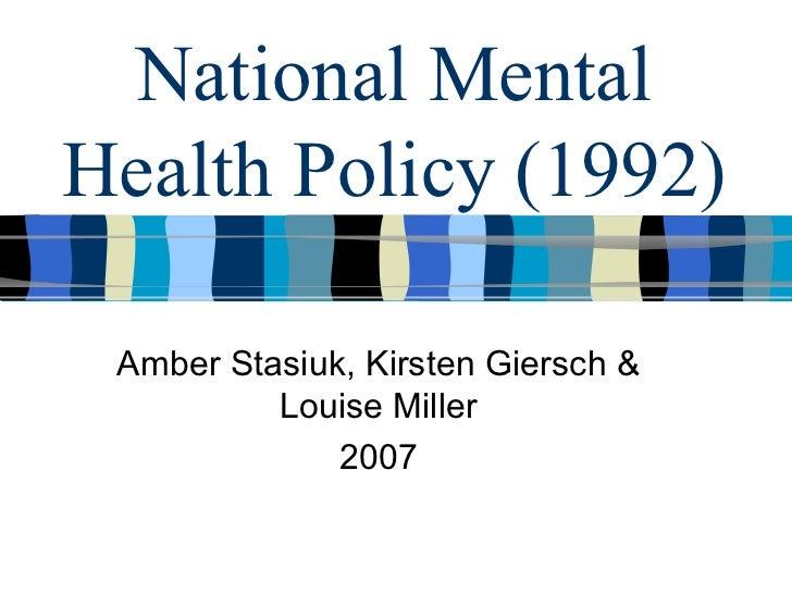 National Mental Health Policy (1992) Amber Stasiuk, Kirsten Giersch & Louise Miller 2007