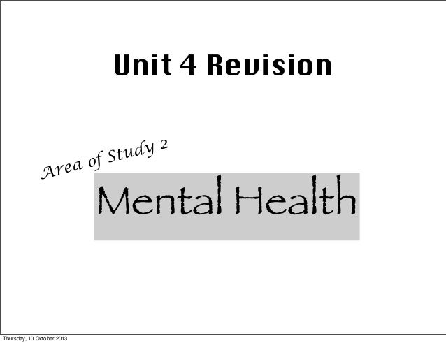 Unit 4 Revision Area of Study 2 Mental Health Thursday, 10 October 2013