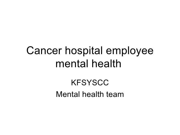 Cancer hospital employee mental health  KFSYSCC Mental health team