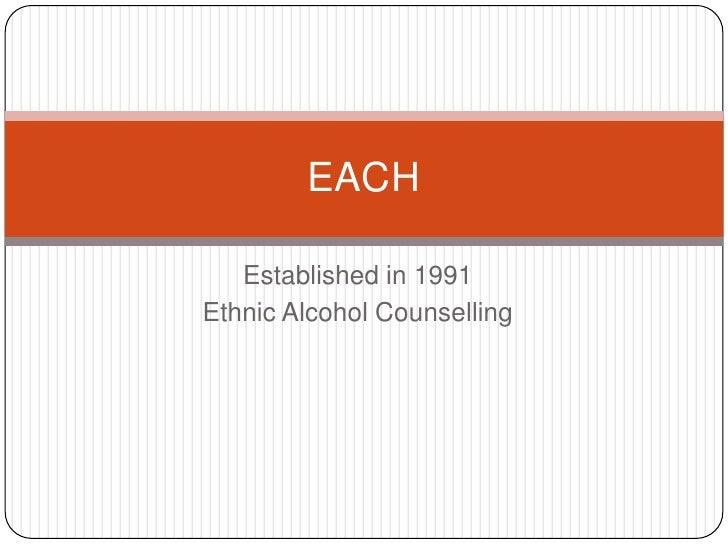 Established in 1991<br />Ethnic Alcohol Counselling<br />EACH<br />
