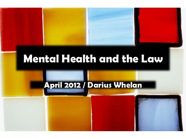 Mental Health and the Law   April 2012 / Darius Whelan
