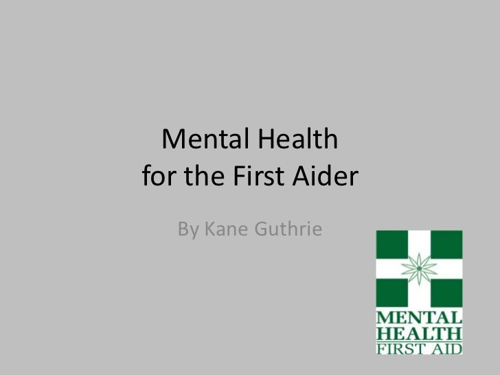 Mental Health for the First Aider<br />By Kane Guthrie<br />