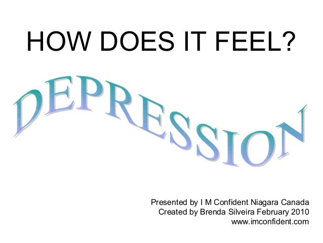 HOW DOES IT FEEL?  Presented by I M Confident Niagara Canada  Created by Brenda Silveira February 2010  www.imconfident.co...