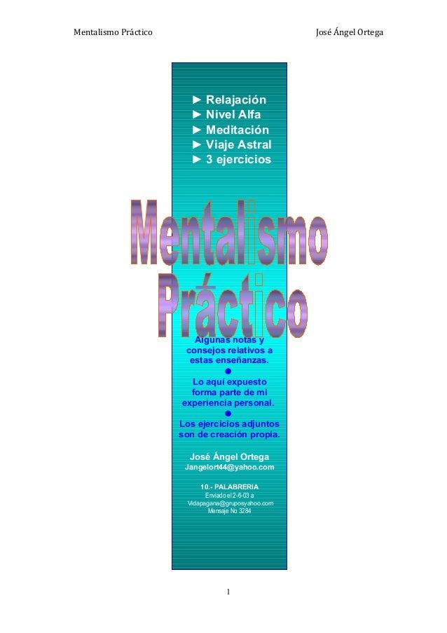 Mentalismo Práctico  José Ángel Ortega  ► Relajación ► Nivel Alfa ► Meditación ► Viaje Astral ► 3 ejercicios  Algunas nota...