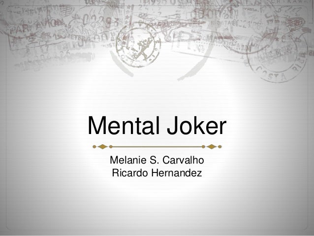 Mental Joker Melanie S. Carvalho Ricardo Hernandez