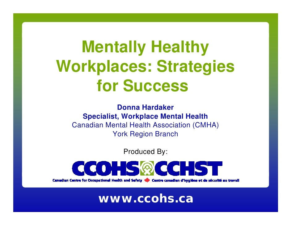 Mentally Healthy Workplaces: Strategies     for Success              Donna Hardaker    Specialist, Workplace Mental Health...