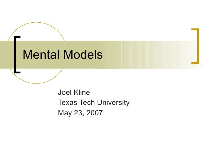 Mental Models  Joel Kline Texas Tech University May 23, 2007