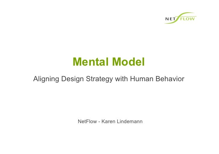 Mental Model Aligning Design Strategy with Human Behavior                 NetFlow - Karen Lindemann