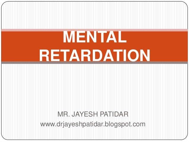 MR. JAYESH PATIDARwww.drjayeshpatidar.blogspot.comMENTALRETARDATION