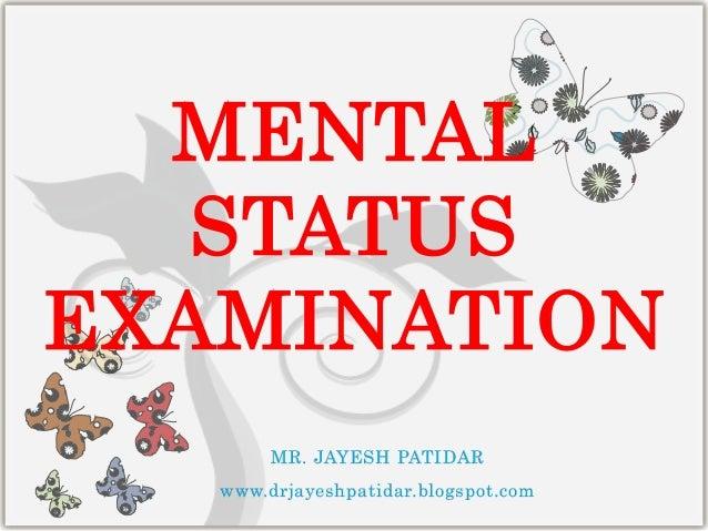 MENTALSTATUSEXAMINATIONMR. JAYESH PATIDARwww.drjayeshpatidar.blogspot.com