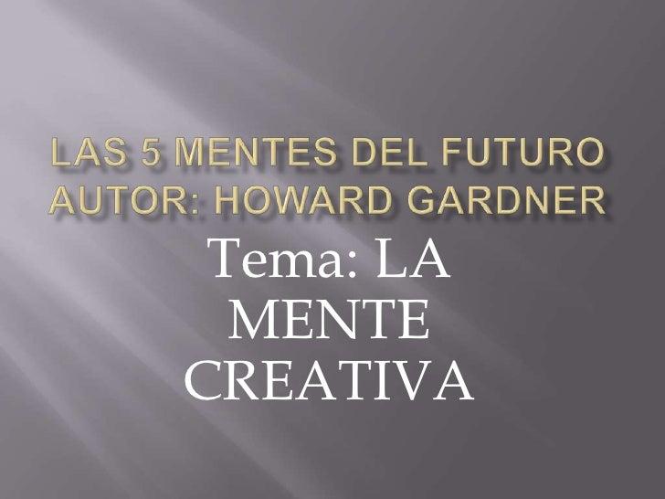 LAS 5 MENTES DEL FUTUROAutor: HOWARD GARDNER<br />Tema: LA MENTE CREATIVA<br />