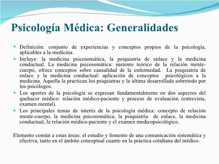 Psicología Médica: Generalidades <ul><li>Definición: conjunto de experiencias y conceptos propios de la psicología, aplica...