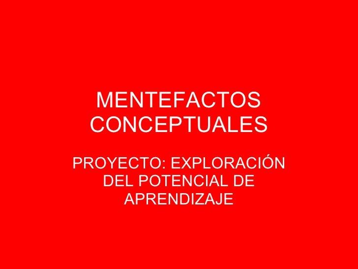 MENTEFACTOS CONCEPTUALES PROYECTO: EXPLORACIÓN DEL POTENCIAL DE APRENDIZAJE