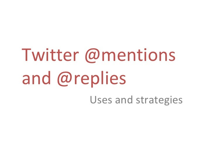 Twitter @mentionsand @replies       Uses and strategies
