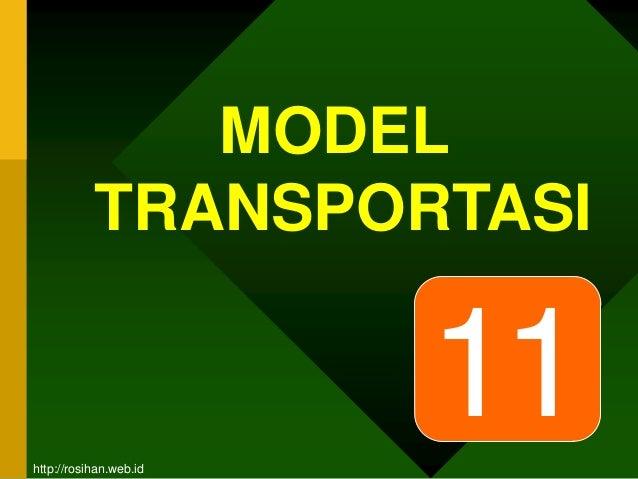 MODEL TRANSPORTASI 11http://rosihan.web.id