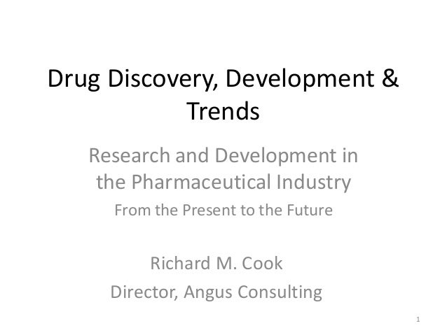 Drug Discovery, Development & Trends Research and Development in the Pharmaceutical Industry From the Present to the Futur...