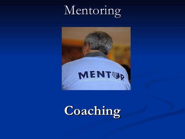Mentoring <ul><li>Coaching </li></ul>