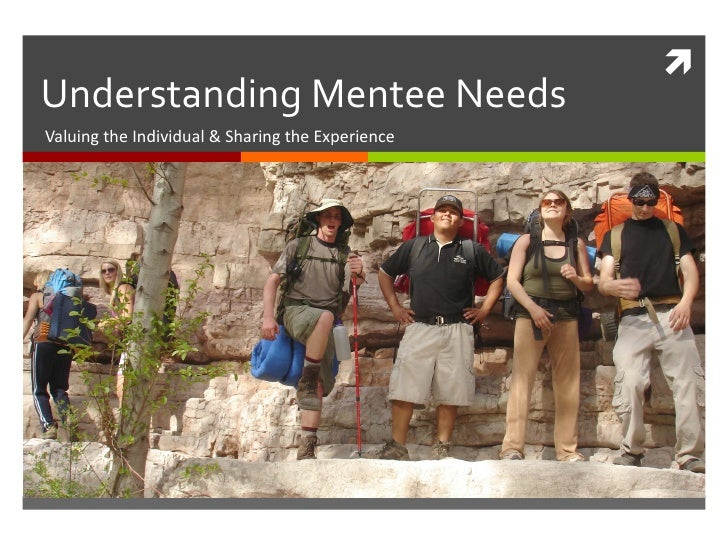 Understanding Mentee Needs Valuing the Individual & Sharing the Experience