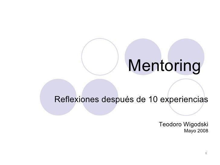 Mentoring Reflexiones después de 10 experiencias Teodoro Wigodski Mayo 2008