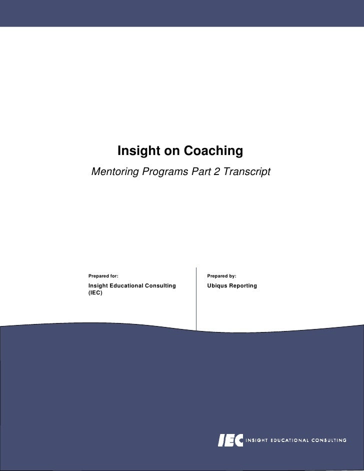Insight on Coaching  Mentoring Programs Part 2 Transcript     Prepared for:                    Prepared by:  Insight Educa...