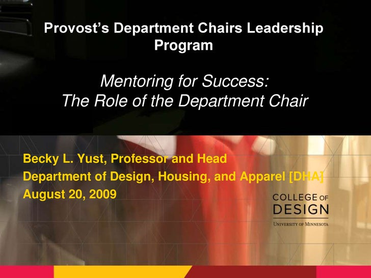 Provost's Department Chairs Leadership ProgramMentoring for Success: The Role of the Department Chair<br />Becky L. Yust, ...