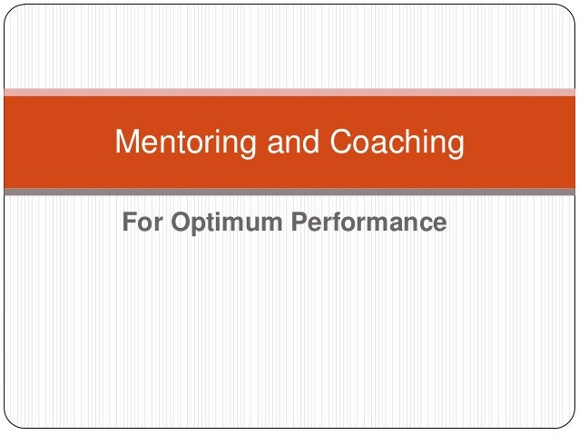 For Optimum Performance Mentoring and Coaching
