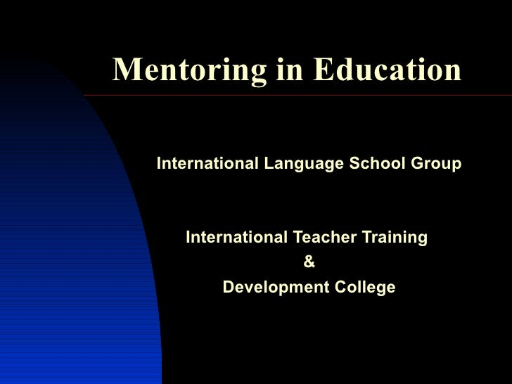 Mentor ing in Education International Language School Group International Teacher Training  & Development College