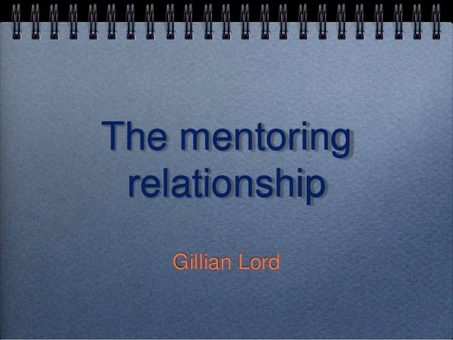 The mentoring relationship   Gillian Lord