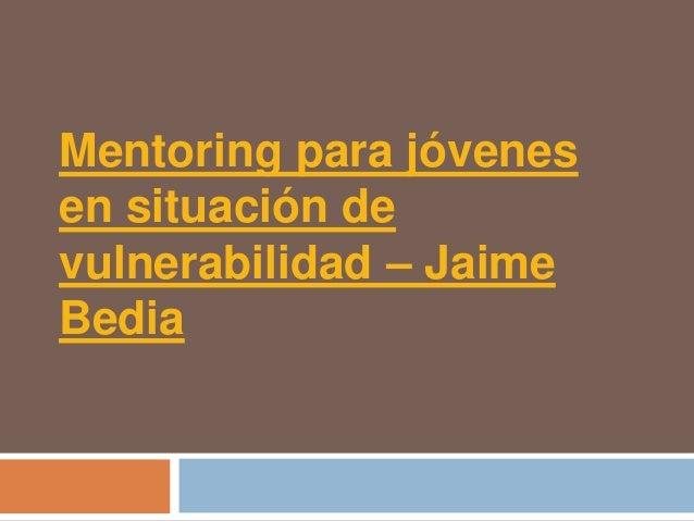 Mentoring para jóvenesen situación devulnerabilidad – JaimeBedia