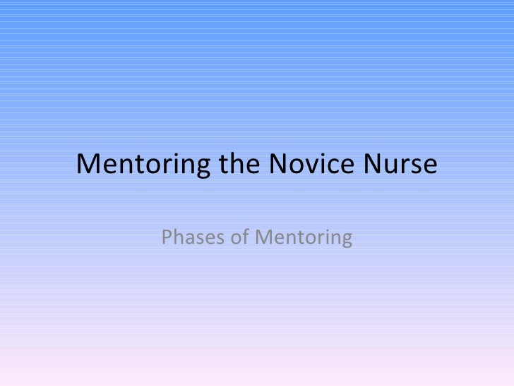 Mentoring the Novice Nurse Phases of Mentoring