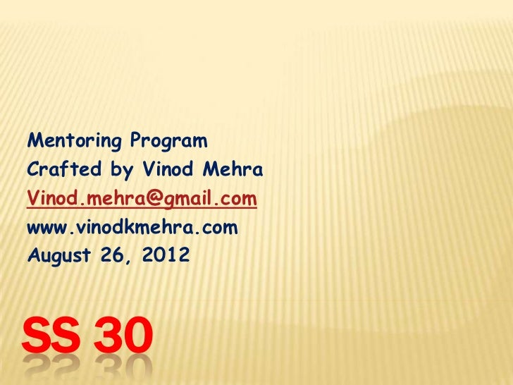 Mentoring ProgramCrafted by Vinod MehraVinod.mehra@gmail.comwww.vinodkmehra.comAugust 26, 2012SS 30