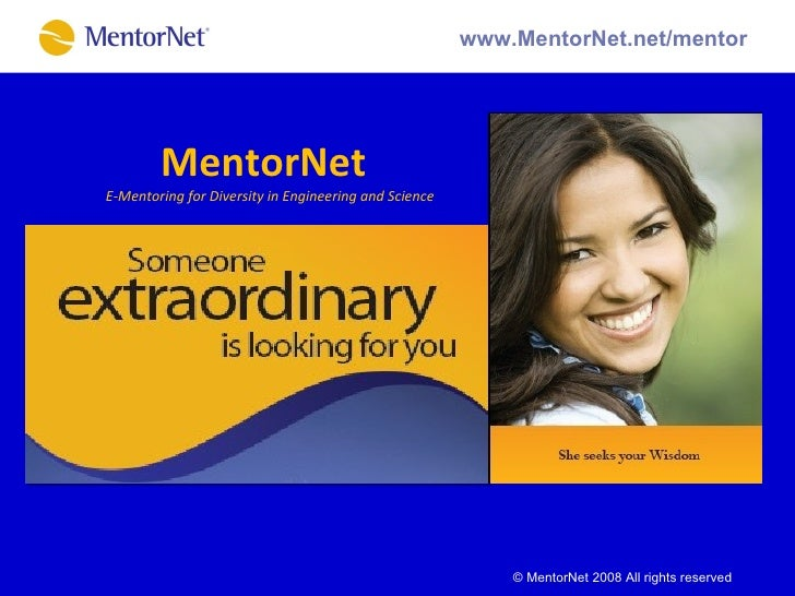 MentorNet    E-Mentoring for Diversity in Engineering and Science www.mentornet.net/mentor © MentorNet 2008 All rights res...
