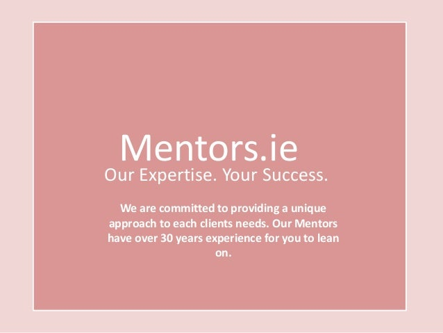 Mentors.ie  Our Expertise. Your Success. We are committed to providing a unique approach to each clients needs. Our Mentor...