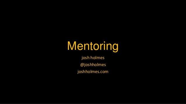 Mentoring josh holmes @joshholmes joshholmes.com