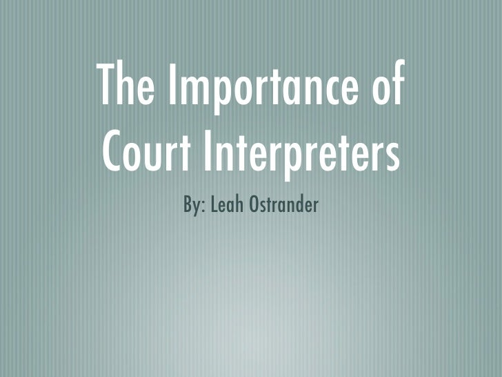 The Importance of Court Interpreters      By: Leah Ostrander