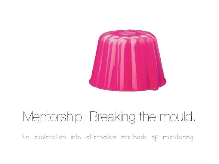 Mentorship: Breaking the mould. Exploring alternative models
