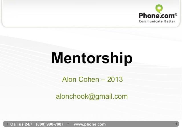 Mentorship                          Alon Cohen – 2013                       alonchook@gmail.comCall us 24/7 (800) 998-7087...