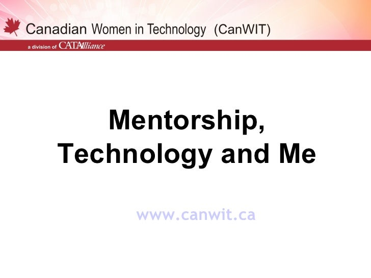 Mentorship,Technology and Me     www.canwit.ca