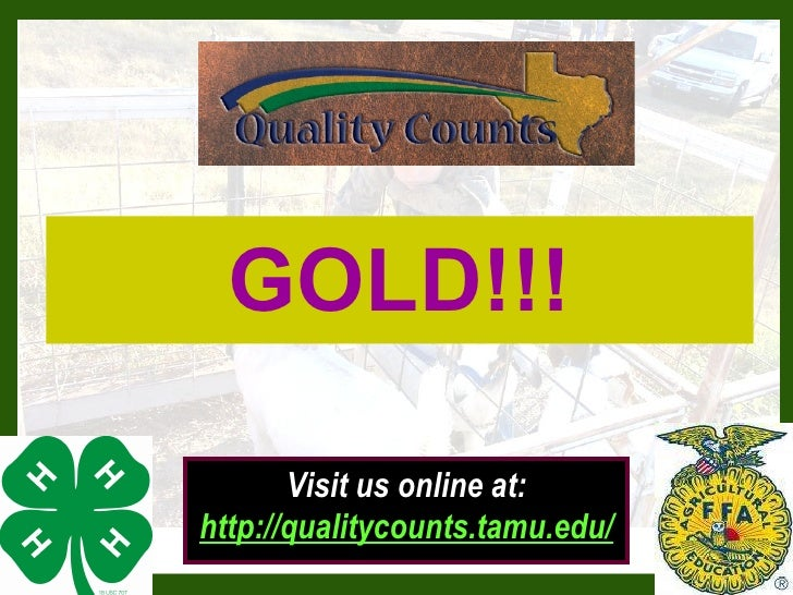 GOLD!!! Visit us online at: http://qualitycounts.tamu.edu/