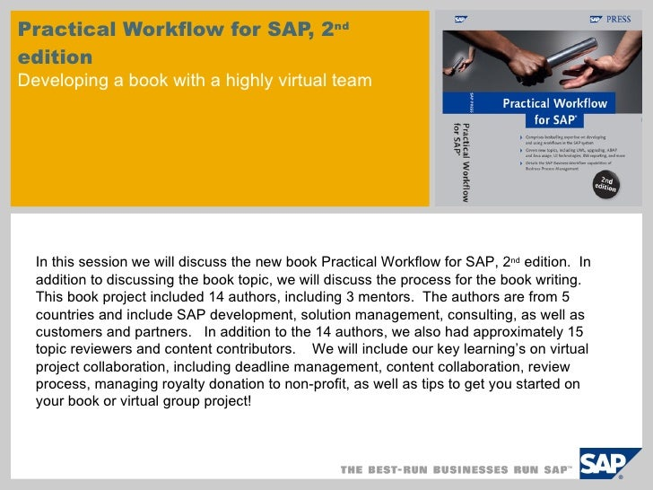 Practical Workflow for SAP, 2 nd  edition Developing a book with a highly virtual team In this session we will discuss the...