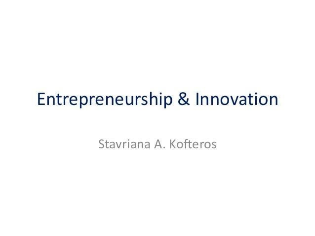 Entrepreneurship & Innovation Stavriana A. Kofteros