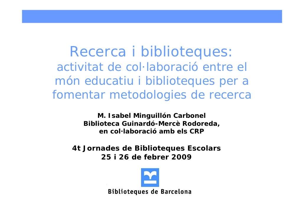 Recerca i biblioteques:  activitat de col·laboració entre el  món educatiu i biblioteques per a fomentar metodologies de r...