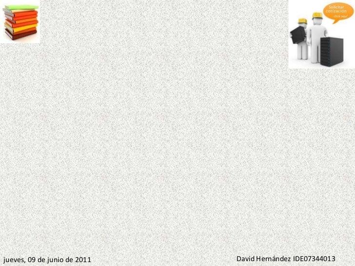 jueves, 09 de junio de 2011   David Hernández IDE07344013